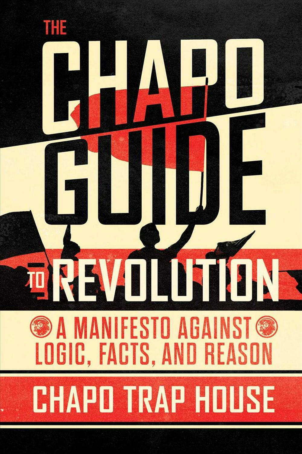 The Chapo Guide to Revolution: A Manifesto Against Logic, Facts, and Reason by Chapo Trap House, ISBN: 9781501187285