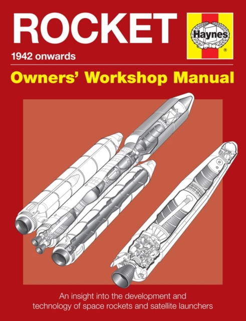 Space Rockets Owners' Workshop Manual: Space Rockets and Launch Vehicles from 1942 Onwards (All Models)