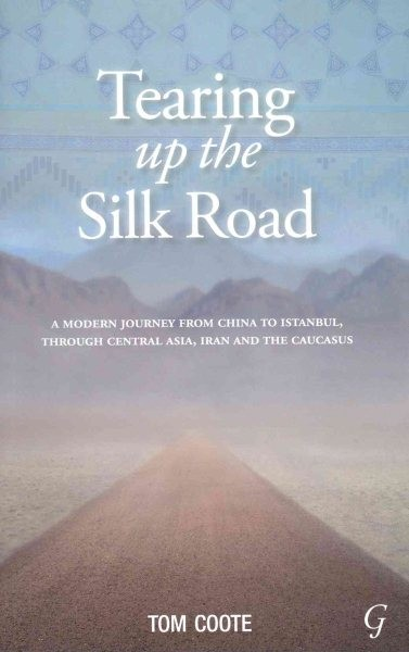 Tearing Up the Silk Road by Tom Coote, ISBN: 9781859643006