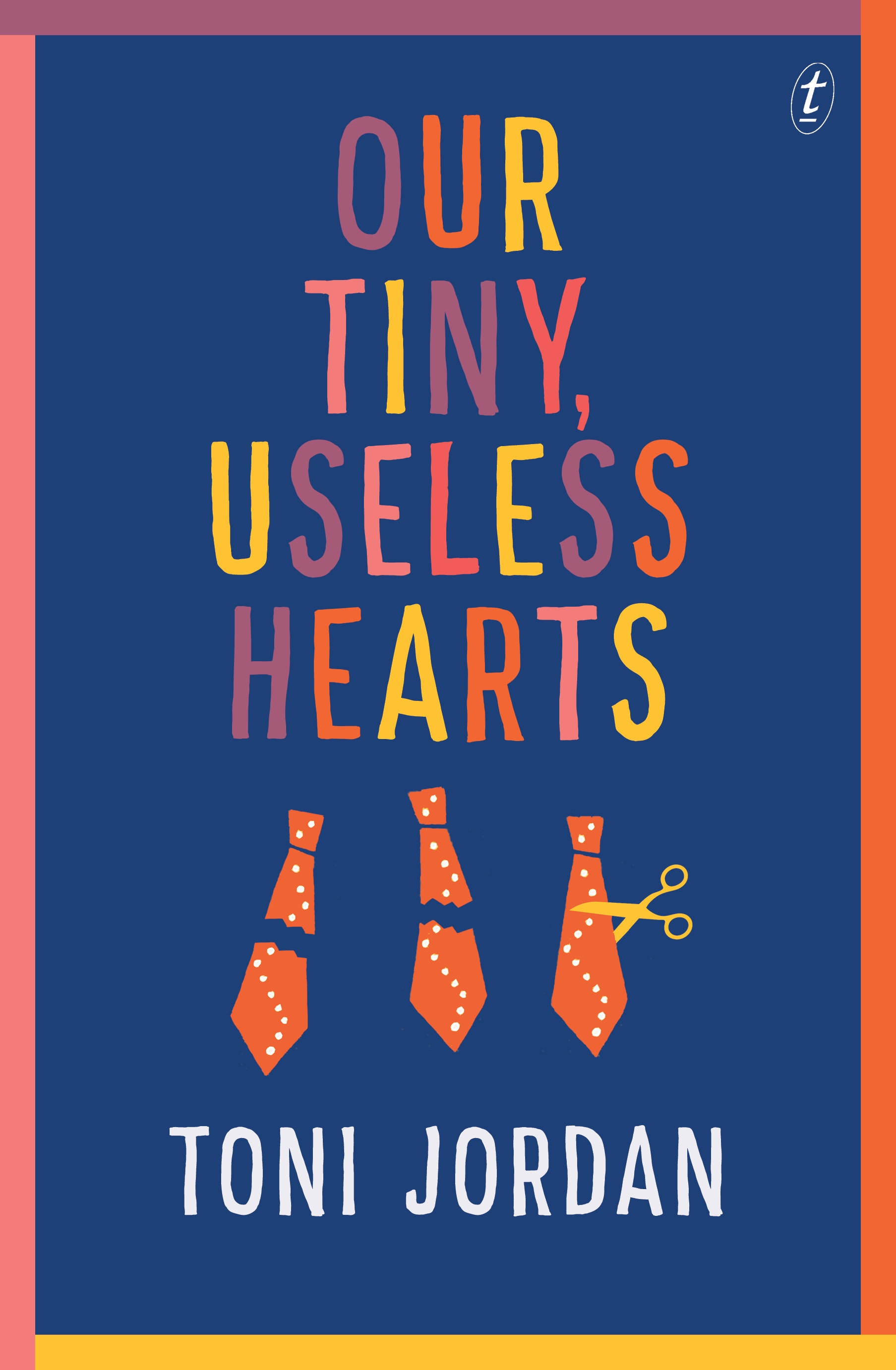 Our Tiny, Useless Hearts by Toni Jordan, ISBN: 9781925355451