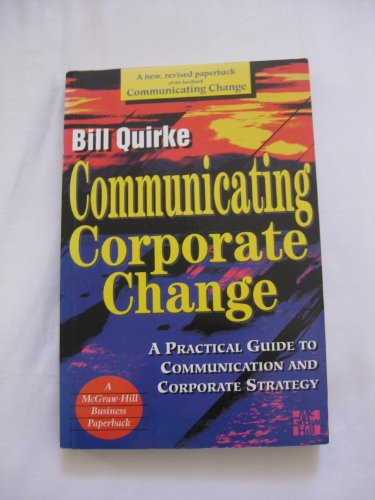Communicating Corporate Change: A Practical Guide to Communication and Corporate Strategy (Mcgraw-Hill Business Paperback)