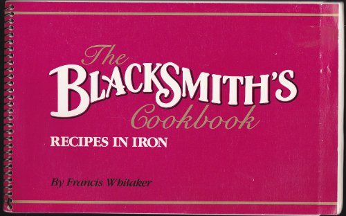 The Blacksmith's Cookbook: Recipes in Iron by Francis Whitaker, ISBN: 9780939415007