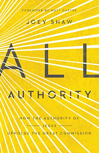 All AuthorityHow the Authority of Christ Upholds the Great C...