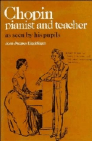 Chopin: Pianist and Teacher by Jean-Jacques Eigeldinger, ISBN: 9780521241595