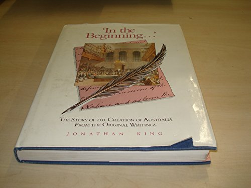 'In the Beginning...': The Story of the Creation of Australia from the Original Writings