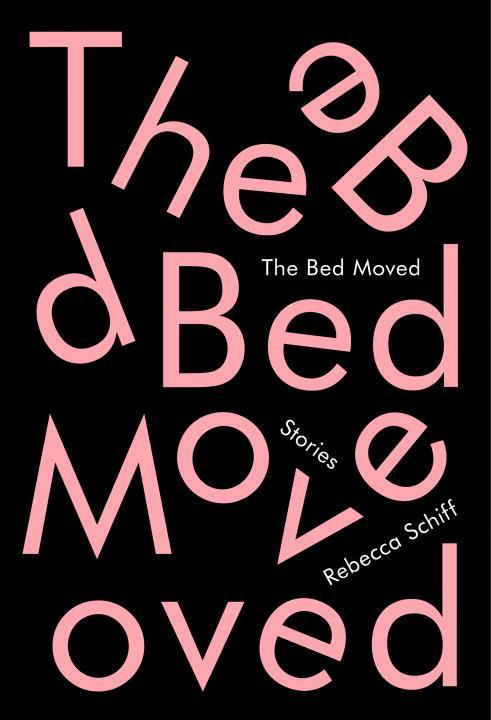 The Bed Moved: Stories by Rebecca Schiff, ISBN: 9781101875414
