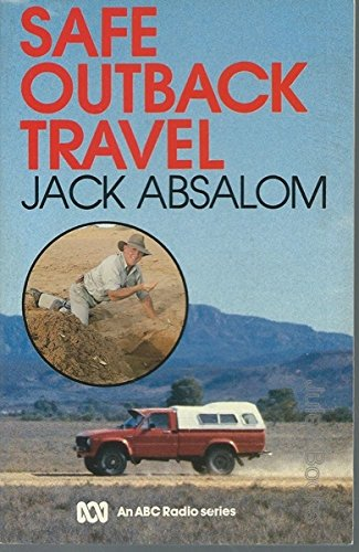 Safe Outback Travel by Jack Absalom, ISBN: 9780867880281