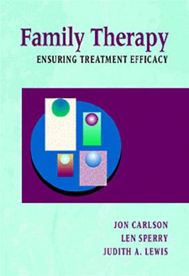 Family Therapy: Ensuring Treatment Efficacy by Jon Carlson, ISBN: 9780534166984