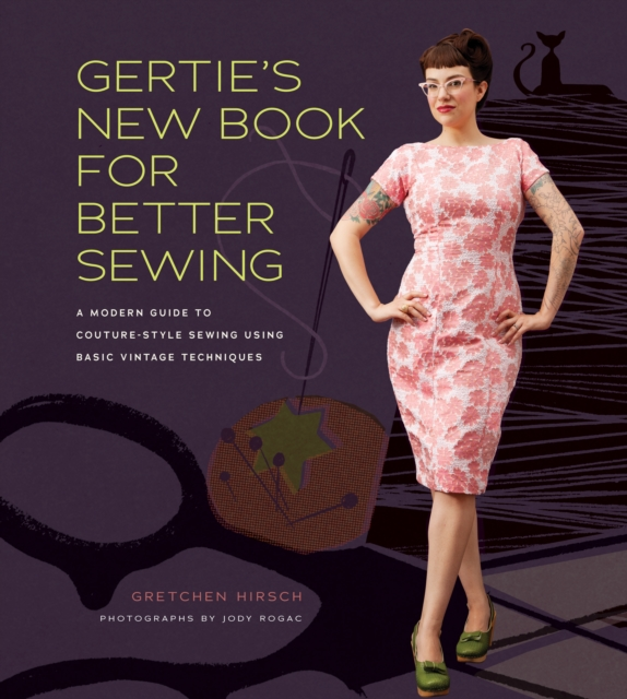 Gertie's New Book for Better Sewing by Gretchen Hirsch, ISBN: 9781584799917