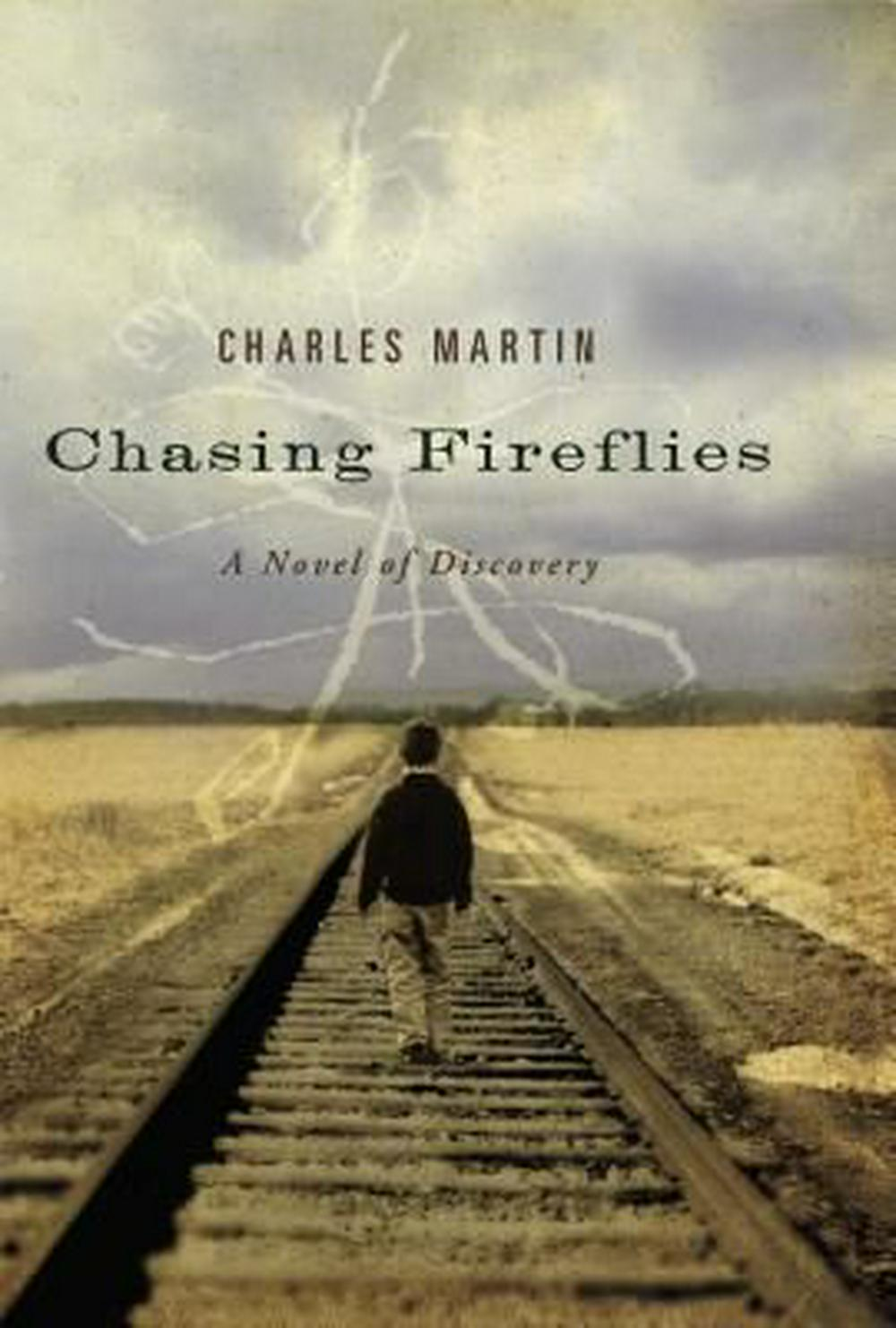 Chasing Fireflies: A Novel of Discovery by Charles Martin, ISBN: 9781595543257