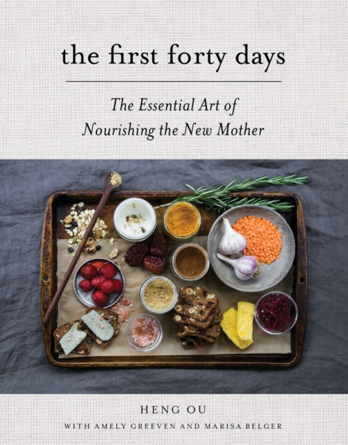 The First Forty DaysThe Essential Art of Nourishing the New Mother
