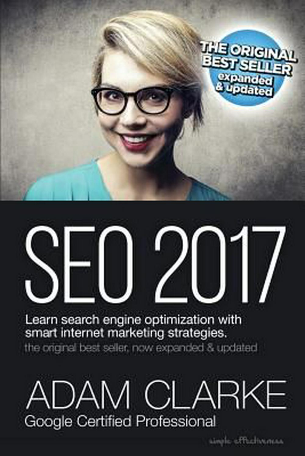 SEO 2017 Learn Search Engine Optimization With Smart Internet Marketing Strateg: Learn SEO with smart internet marketing strategies by Adam Clarke, ISBN: 9781539151142