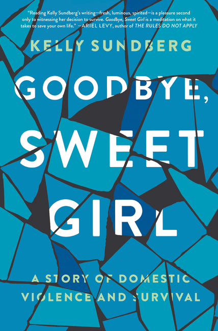 Goodbye, Sweet Girl by Kelly Sundberg, ISBN: 9780062497673