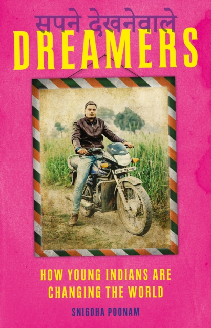 Dreamers: How Young Indians are Changing their World and Yours by Snigdha Poonam, ISBN: 9781849049078