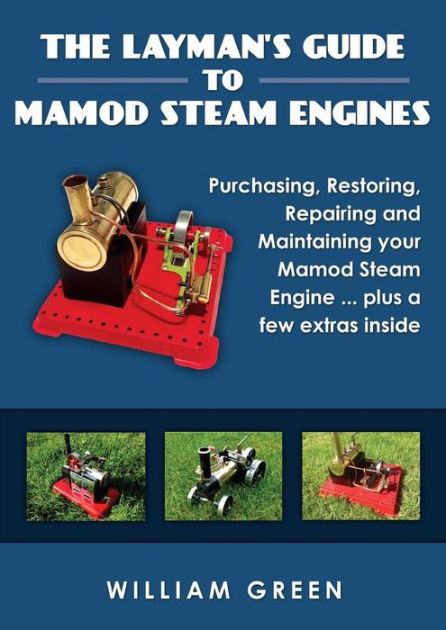 The Layman's Guide To Mamod Steam Engines (Black & White) by William Green, ISBN: 9781326096762