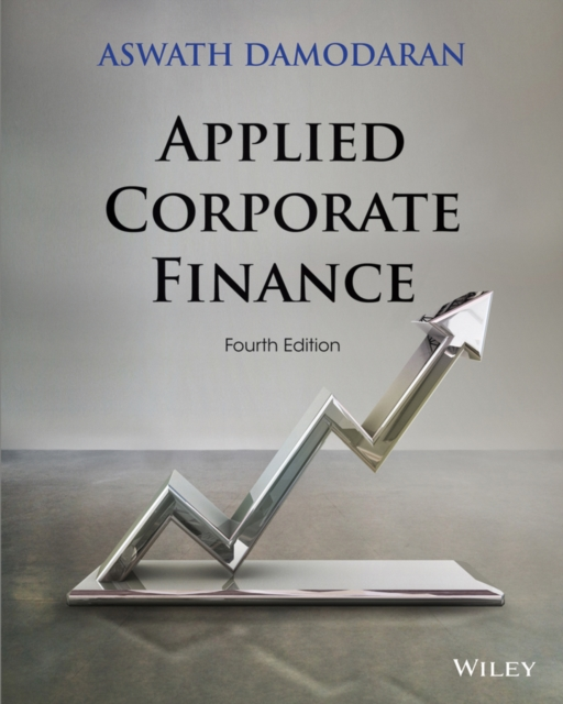 Applied Corporate Finance (4th Edition) by Aswath Damodaran, ISBN: 9781118808931