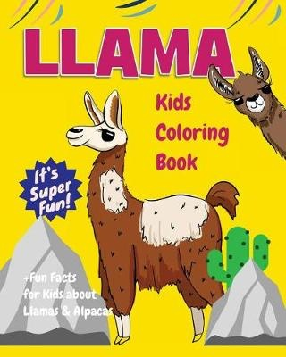 Llama Kids Coloring Book +fun Facts for Kids about Llamas & AlpacasChildren Activity Book for Girls & Boys Age 3-8...