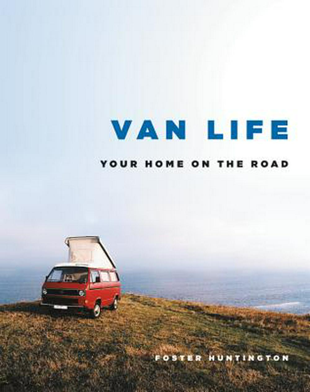 Van Life: Inspiration for Your Home on the Road by Foster Huntington, ISBN: 9780316556446