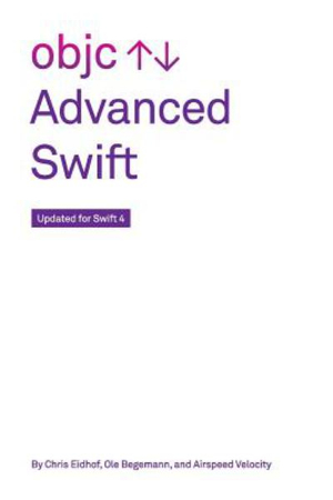 Advanced Swift: Updated for Swift 4 by Chris Eidhof, ISBN: 9781979725453