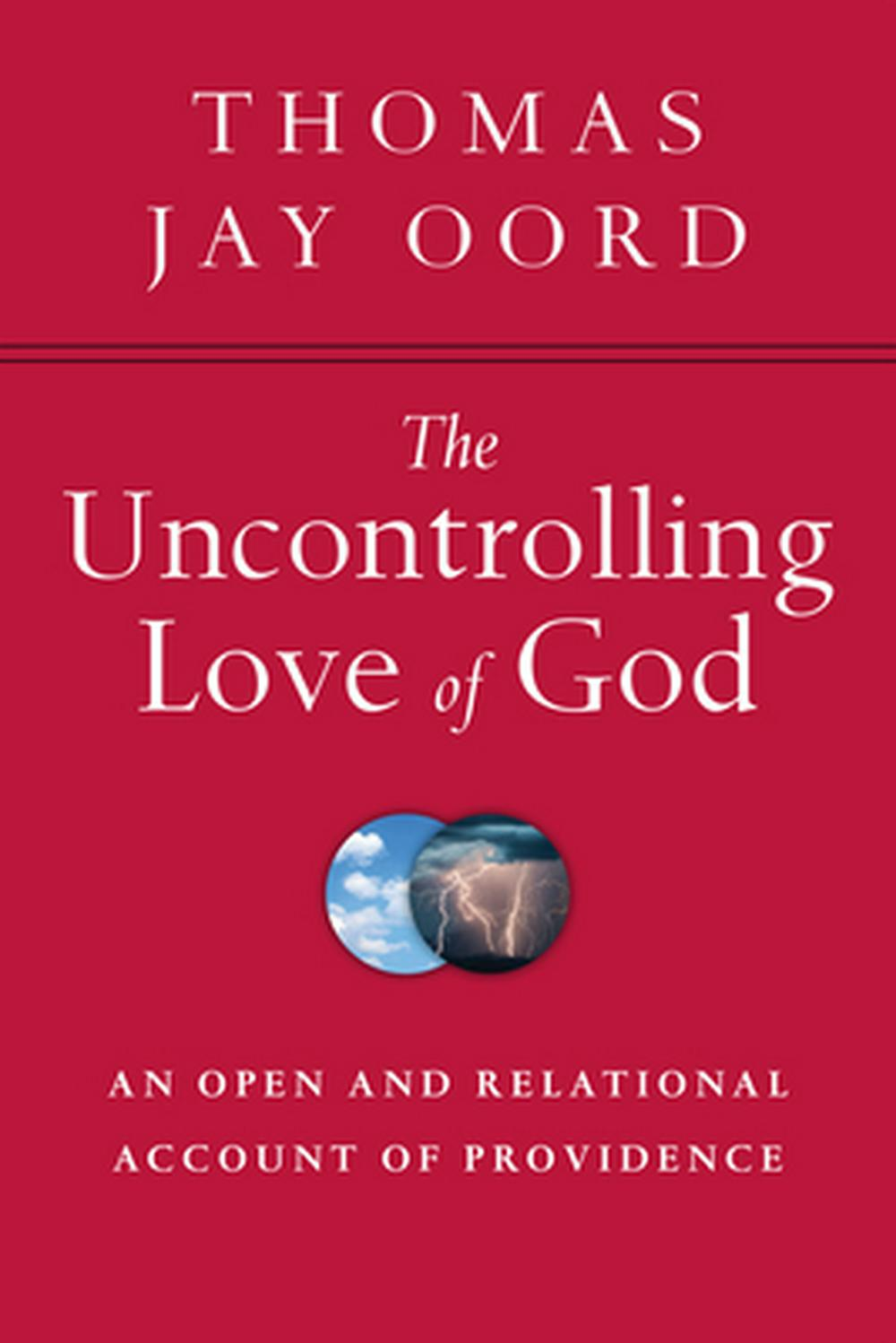 The Uncontrolling Love of GodAn Open and Relational Account of Providence