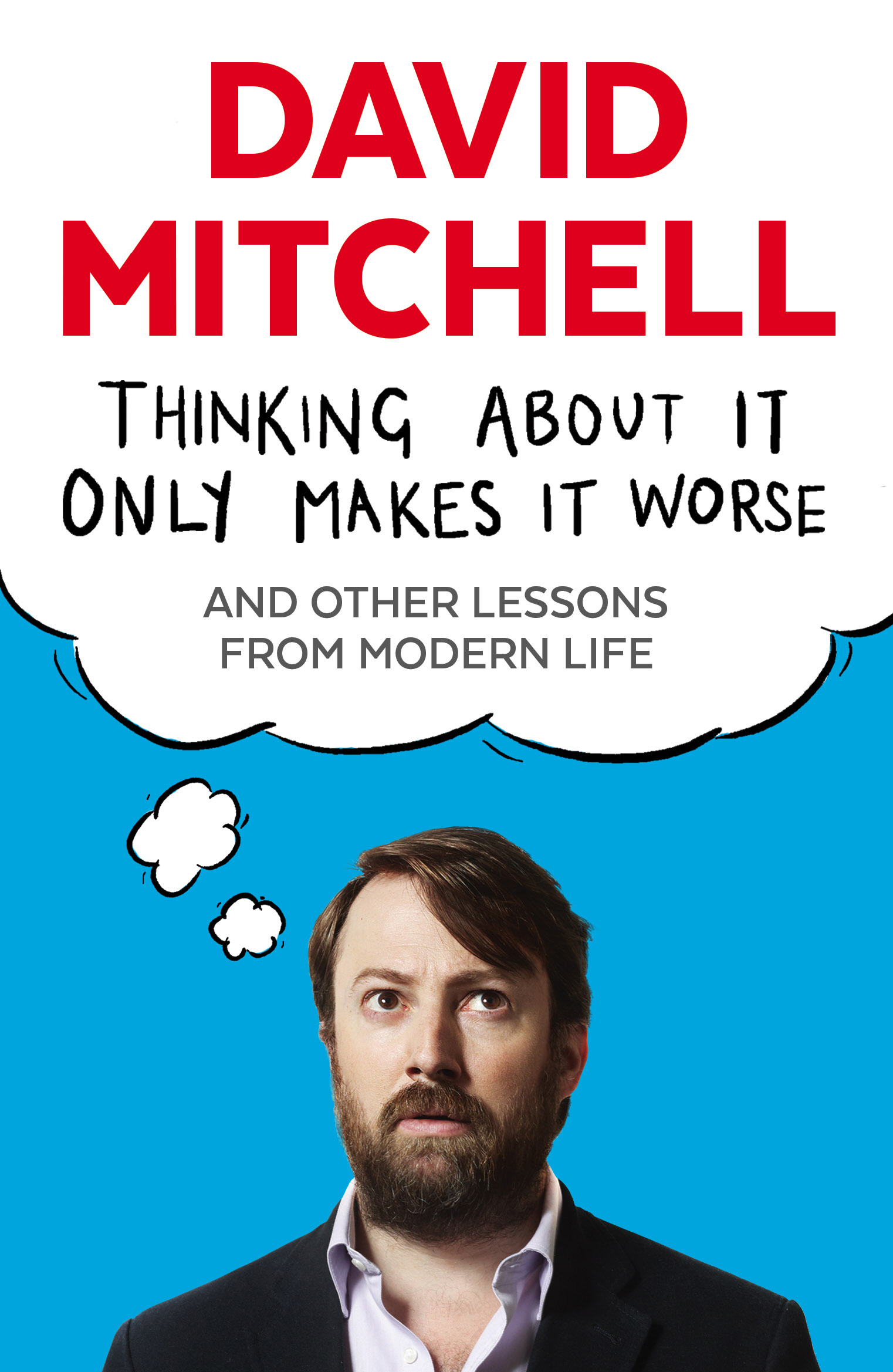 Thinking About it Only Makes it Worse: And Other Lessons from Modern Life by David Mitchell, ISBN: 9781783350575