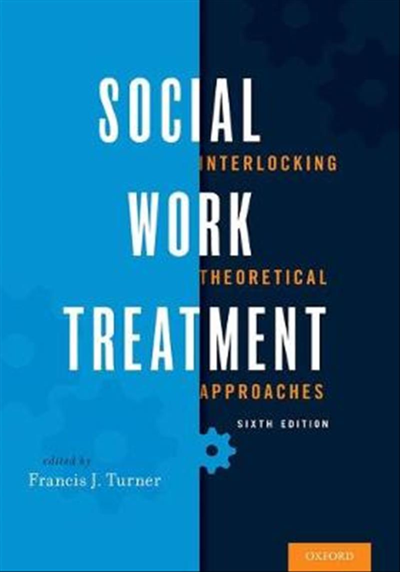 Social Work Treatment: Interlocking Theoretical Approaches by Francis J. Turner, ISBN: 9780190239596