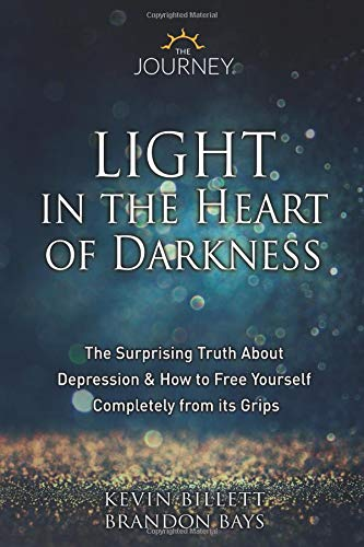 Light in the Heart of Darkness: The Surprising Truth About Depression & How to Free Yourself Completely From its Grips