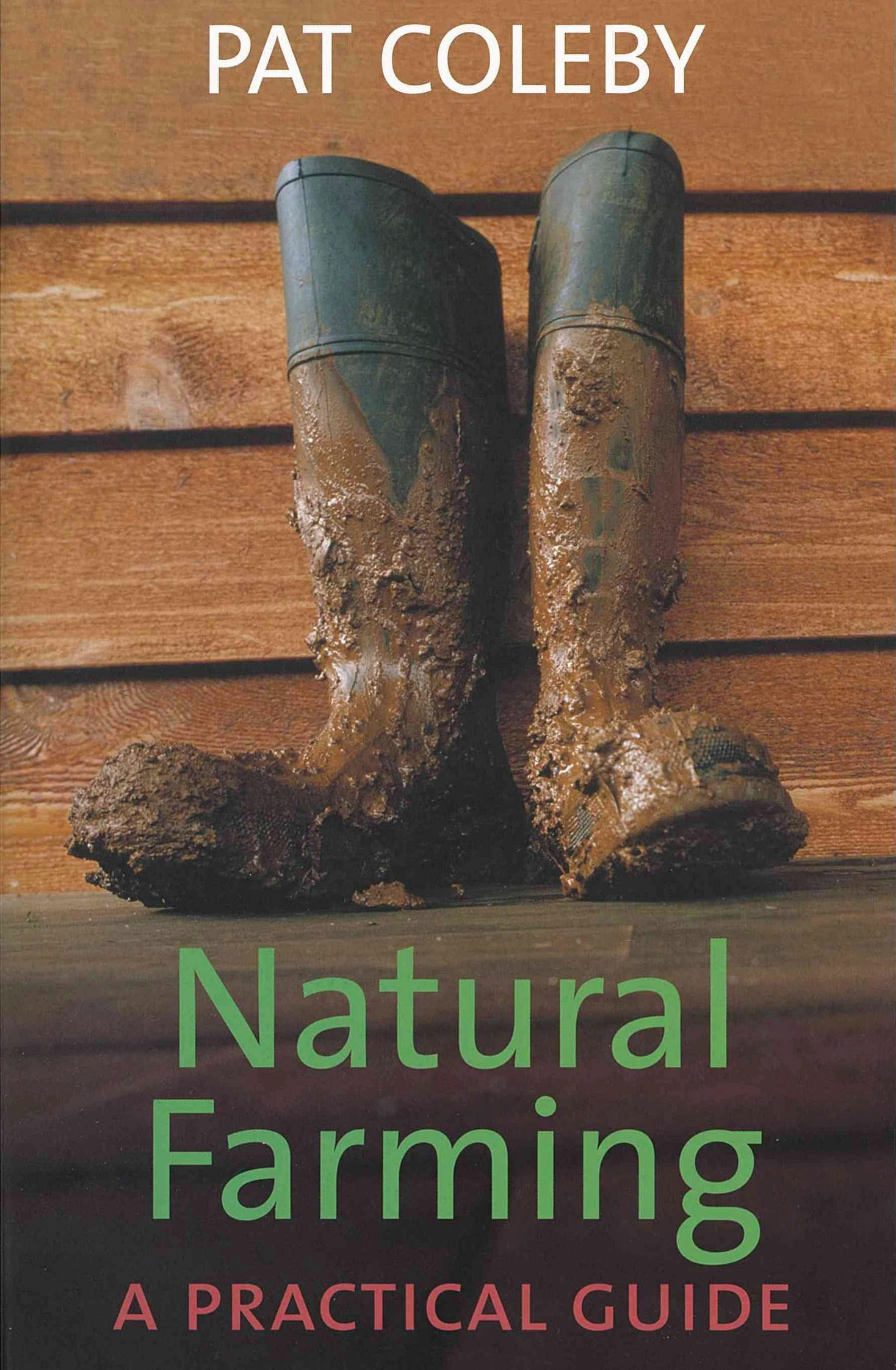 Natural Farming: a Practical Guide by Coleby Pat, ISBN: 9781920769192