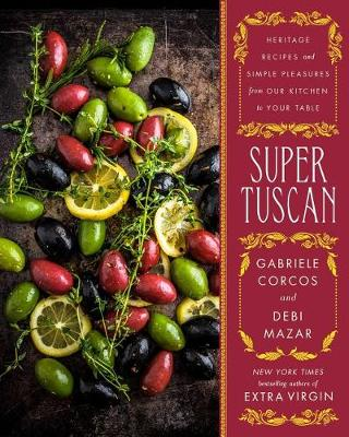 Super TuscanHeritage Recipes and Simple Pleasures from Our ... by Gabriele Corcos,Debi Mazar, ISBN: 9781501143595