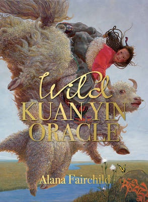Wild Kuan Yin Oracle by Alana Fairchild, ISBN: 9781922161642