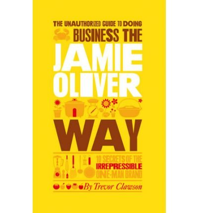 Business the Jamie Oliver Way by Trevor Clawson, ISBN: 9780470688861