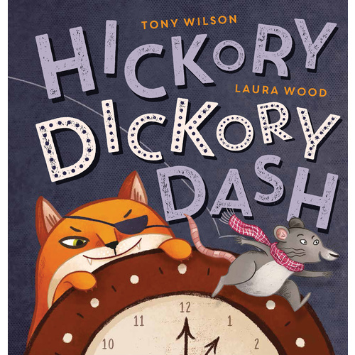 Hickory Dickory Dash by Tony Wilson, Laura Wood, ISBN: 9781743811160