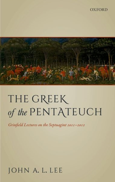 The Greek of the Pentateuch: Grinfield Lectures On The Septuagint 2011-2012 by John A. L. Lee, ISBN: 9780198816133