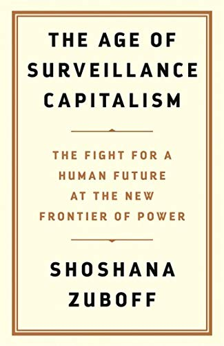 The Age of Surveillance Capitalism: The Fight for the Future at the New Frontier of Power