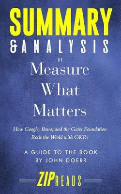 Summary & Analysis of Measure What Matters: How Google, Bono, and the Gates Foundation Rock the World with Okr a Guide to the Book by John Doerr