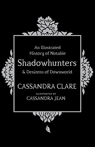 An Illustrated History of Notable Shadowhunters and Denizens of Downworld by Cassandra Clare,Cassandra Jean, ISBN: 9781471161209