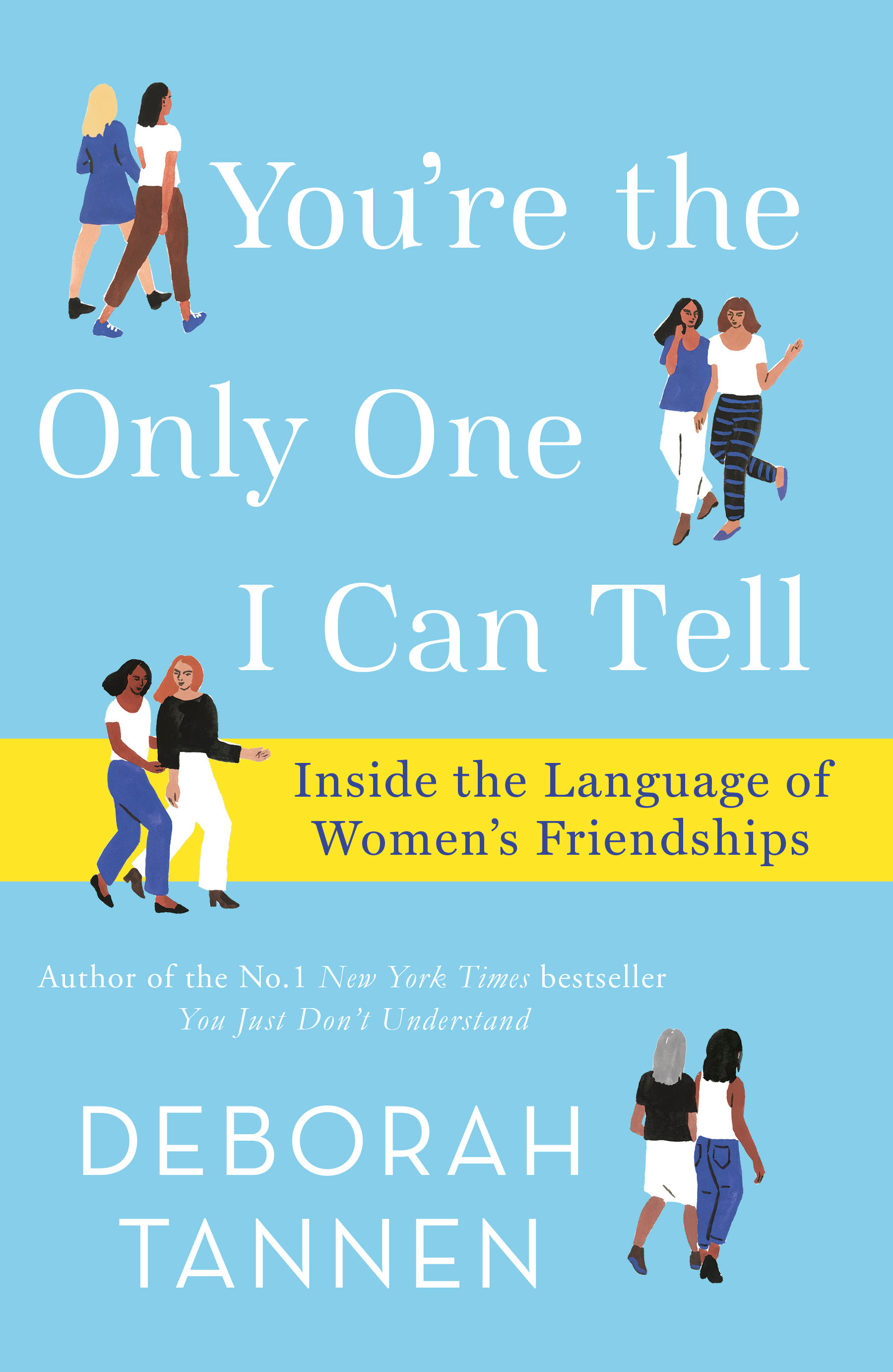 You're the Only One I Can Tell: Inside the Language of Women's Friendships by Deborah Tannen, ISBN: 9780349010250