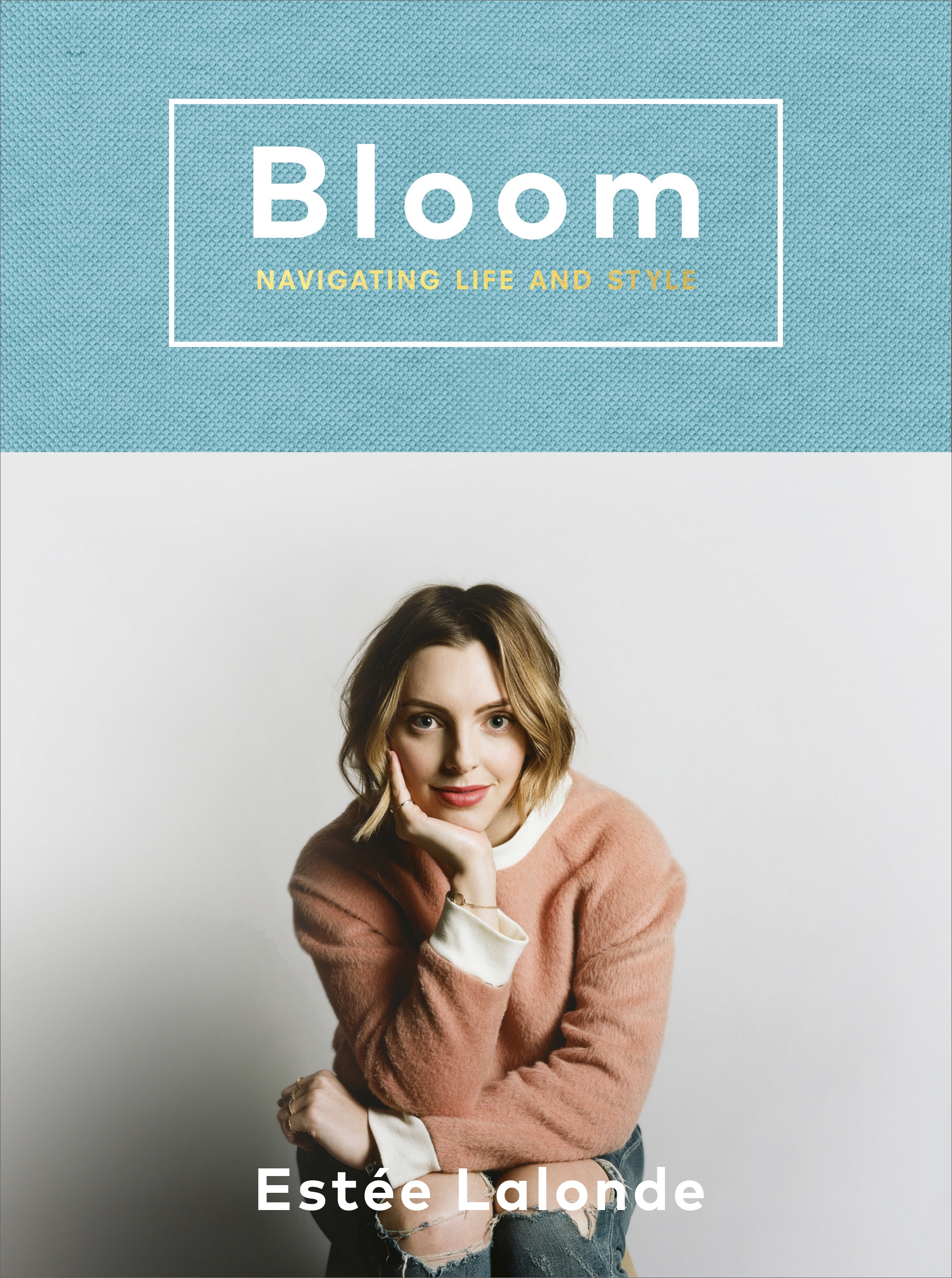 Bloom: navigating life and style by Estée Lalonde, ISBN: 9781785033650