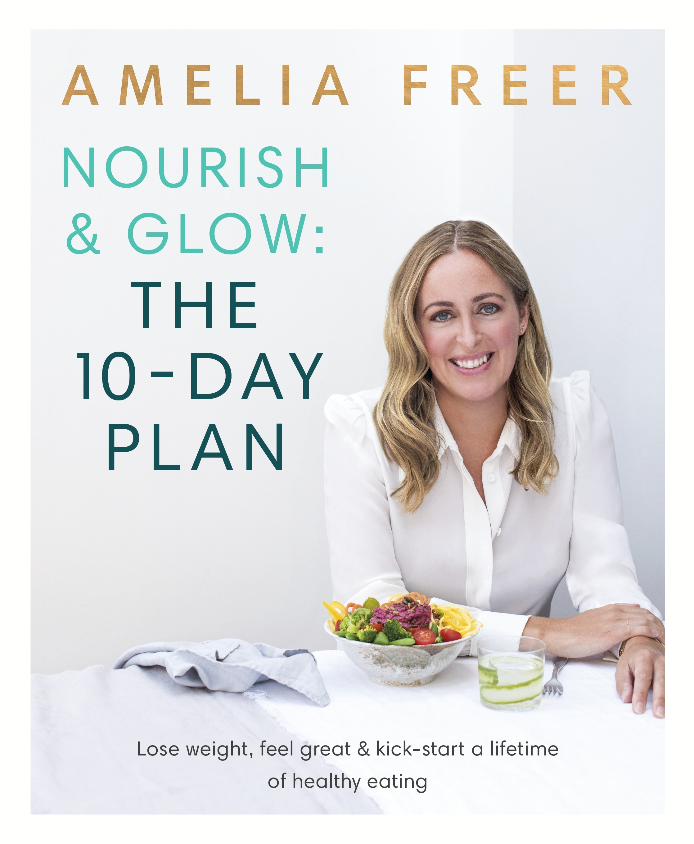 Nourish and Glow Every DayThe 10 Day Plan by Amelia Freer, ISBN: 9780718187231