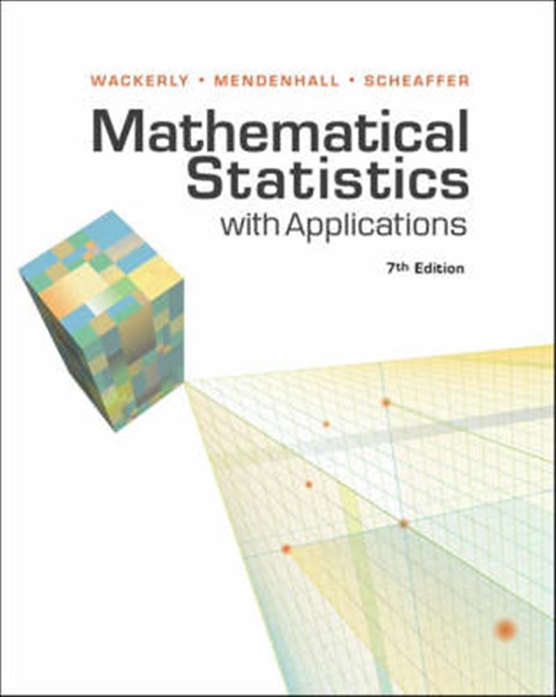 Mathematical Statistics with Applications by Dennis Wackerly, ISBN: 9780495110811