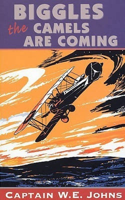 Biggles: The Camels Are Coming by W E Johns, ISBN: 9780099283218