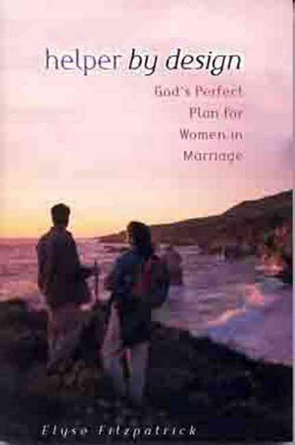Helper by Design: God's Perfect Plan for Women in Marriage by Elyse Fitzpatrick, ISBN: 9780802408693