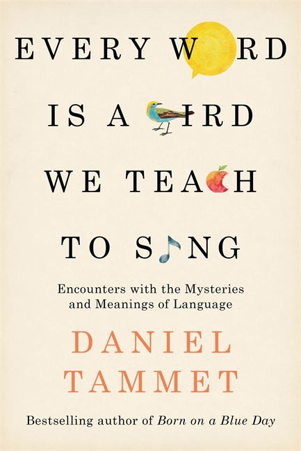 Every Word is a Bird We Teach to Sing: Encounters with the Mysteries & Meanings of Language