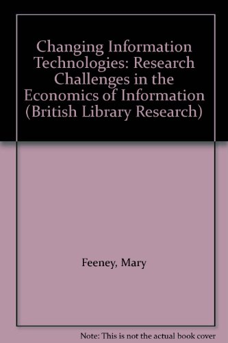 Changing Information Technologies: Research Challenges in the Economics of Information - The Third International Information Research Conference, ... July 1993 (British Library Research Series)