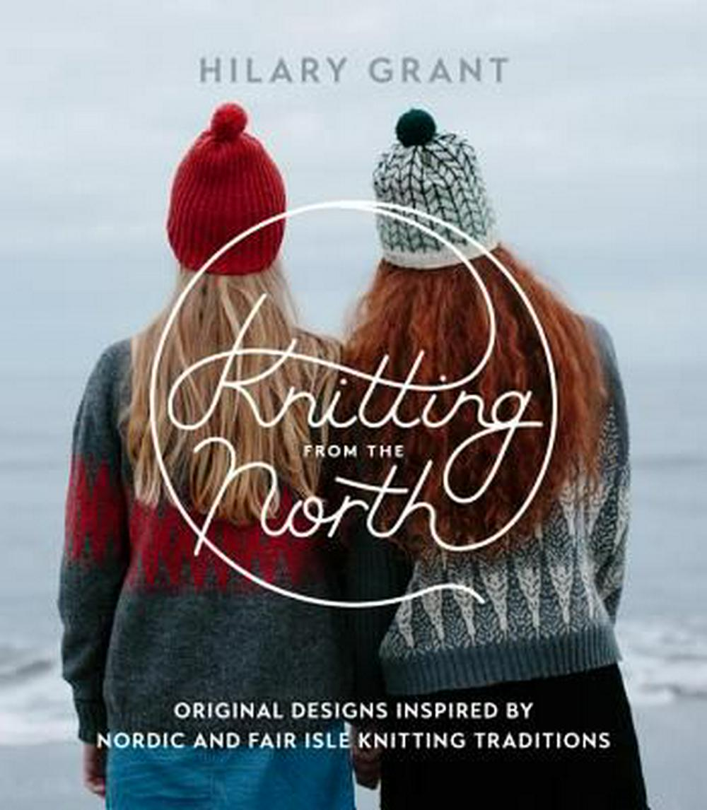 Knitting from the North by Hilary Grant, ISBN: 9781611803884