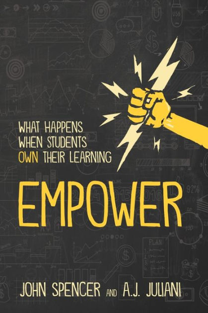 Empower: What Happens When Students Own Their Learning by John Spencer, ISBN: 9781946444431