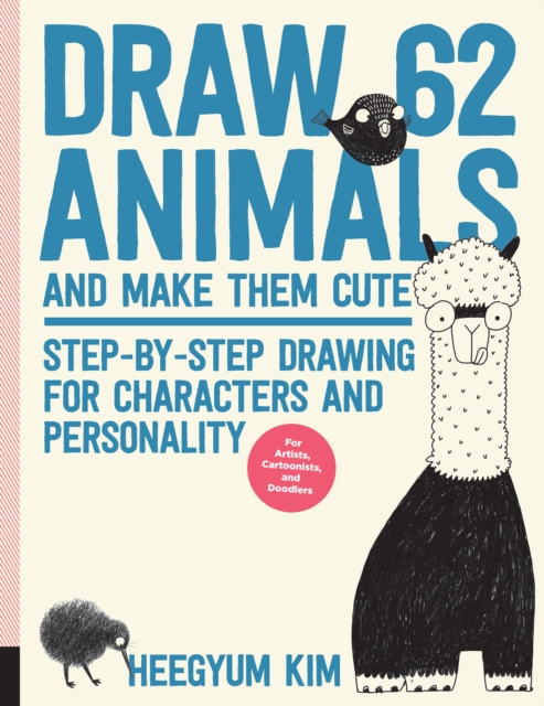 Draw 62 Animals and Make Them Cute: Step-by-Step Drawing for Characters and Personality  *A Sketchbook for Artists, Designers and Doodlers*