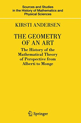 The Geometry of an Art: The History of the Mathematical Theory of Perspective from Alberti to Monge (Sources and Studies in the History of Mathematics and Physic)