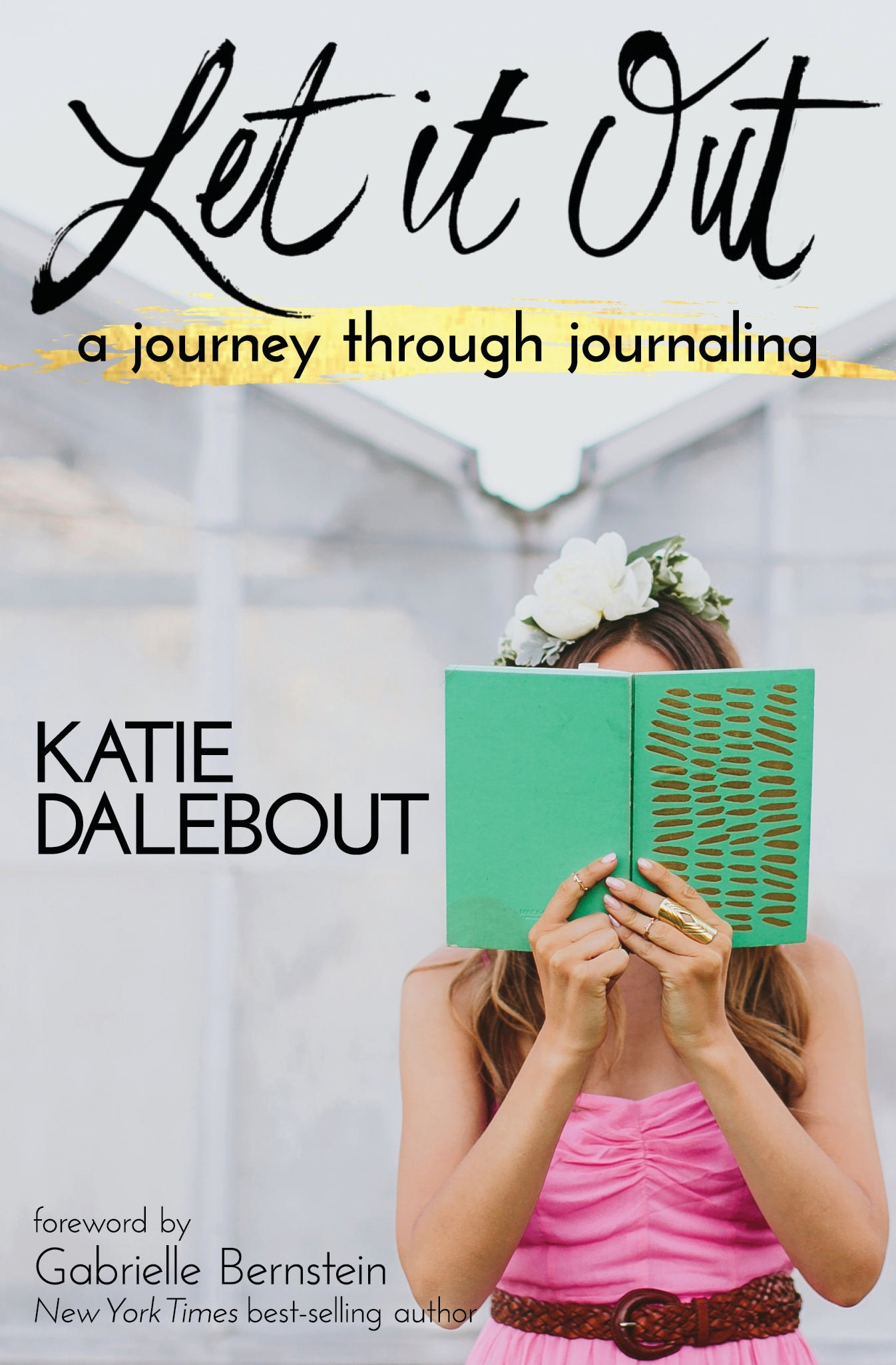 Let It Out: A Journey Through Journaling by Katie Dalebout, ISBN: 9781401947446