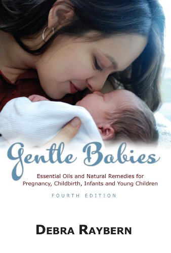 Gentle Babies: Essential Oils and Natural Remedies for Pregnancy, Childbirth, Infants and Young Children (Third Edition)